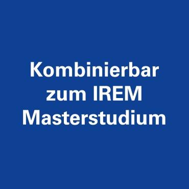 Kombinierbar zum IREM Masterstudium